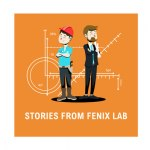 Stories from FENIX Lab